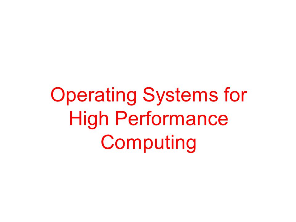 Operating Systems for High Performance Computing