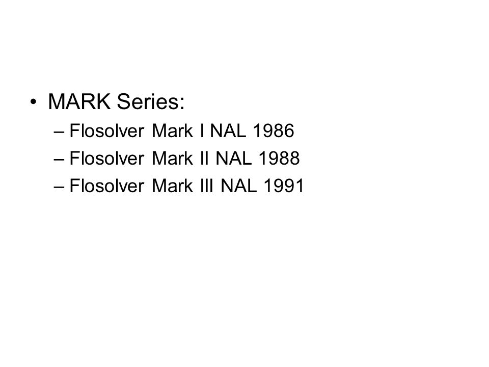 MARK Series: Flosolver Mark I NAL 1986 Flosolver Mark II NAL 1988