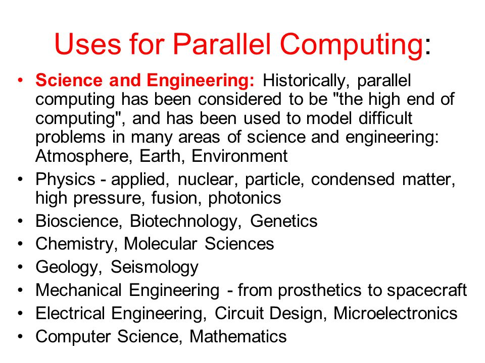 Uses for Parallel Computing: