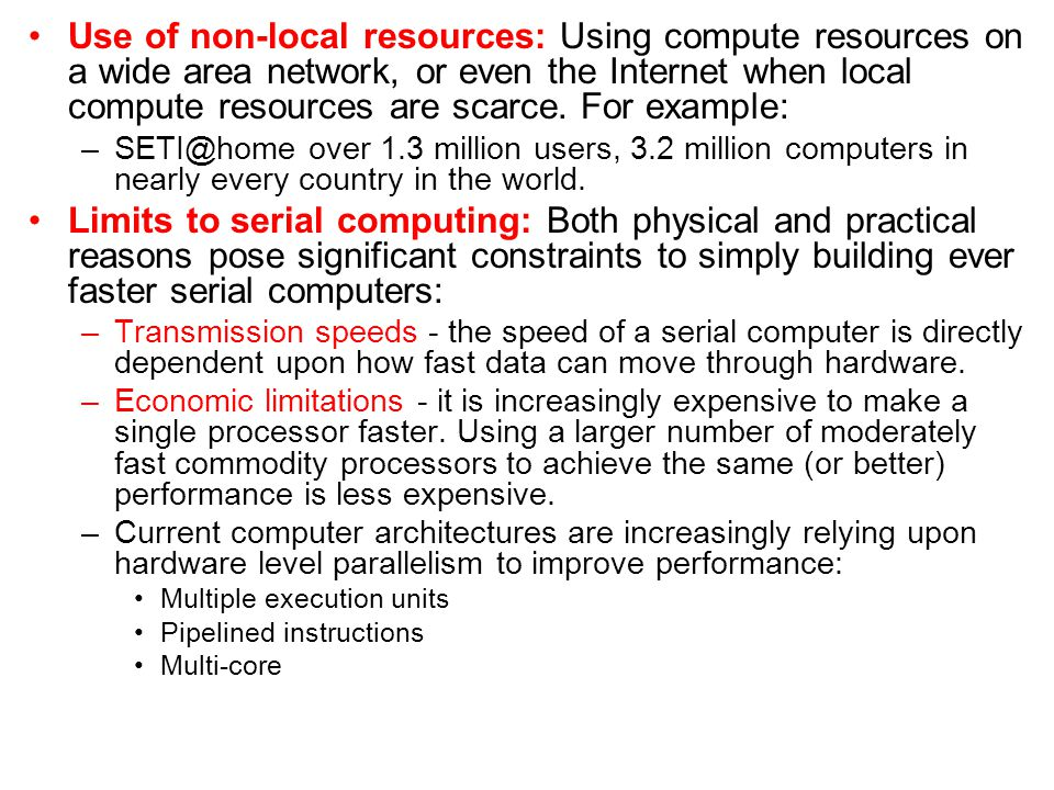 Use of non-local resources: Using compute resources on a wide area network, or even the Internet when local compute resources are scarce. For example: