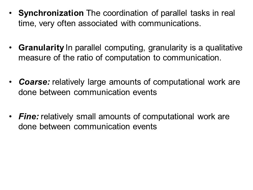 Synchronization The coordination of parallel tasks in real time, very often associated with communications.