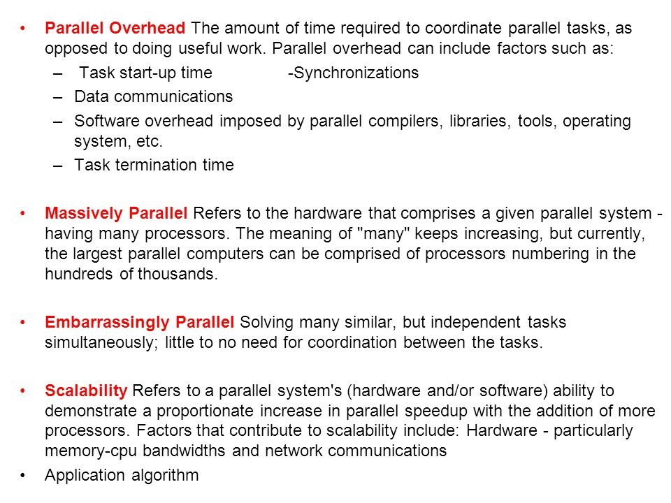 Parallel Overhead The amount of time required to coordinate parallel tasks, as opposed to doing useful work. Parallel overhead can include factors such as: