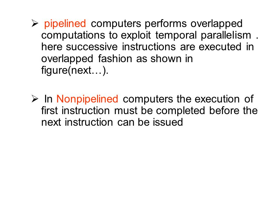pipelined computers performs overlapped computations to exploit temporal parallelism . here successive instructions are executed in overlapped fashion as shown in figure(next…).