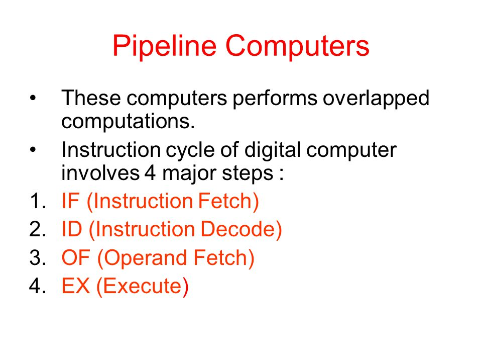 Pipeline Computers These computers performs overlapped computations.