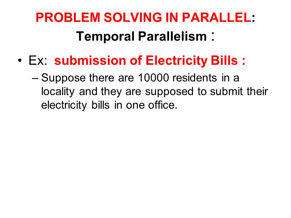 PROBLEM SOLVING IN PARALLEL: Temporal Parallelism :