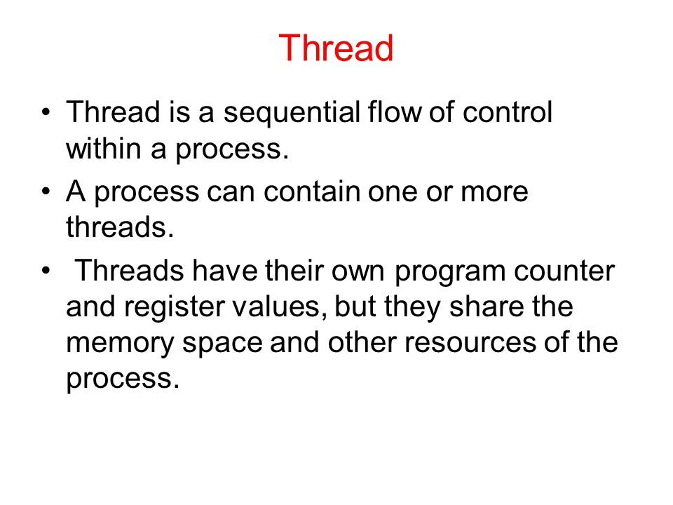Thread Thread is a sequential flow of control within a process.