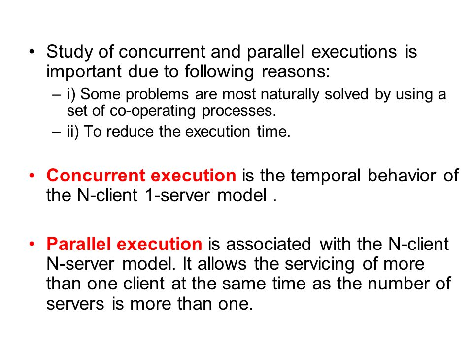 Study of concurrent and parallel executions is important due to following reasons: