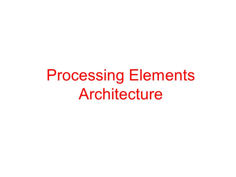 Processing Elements Architecture