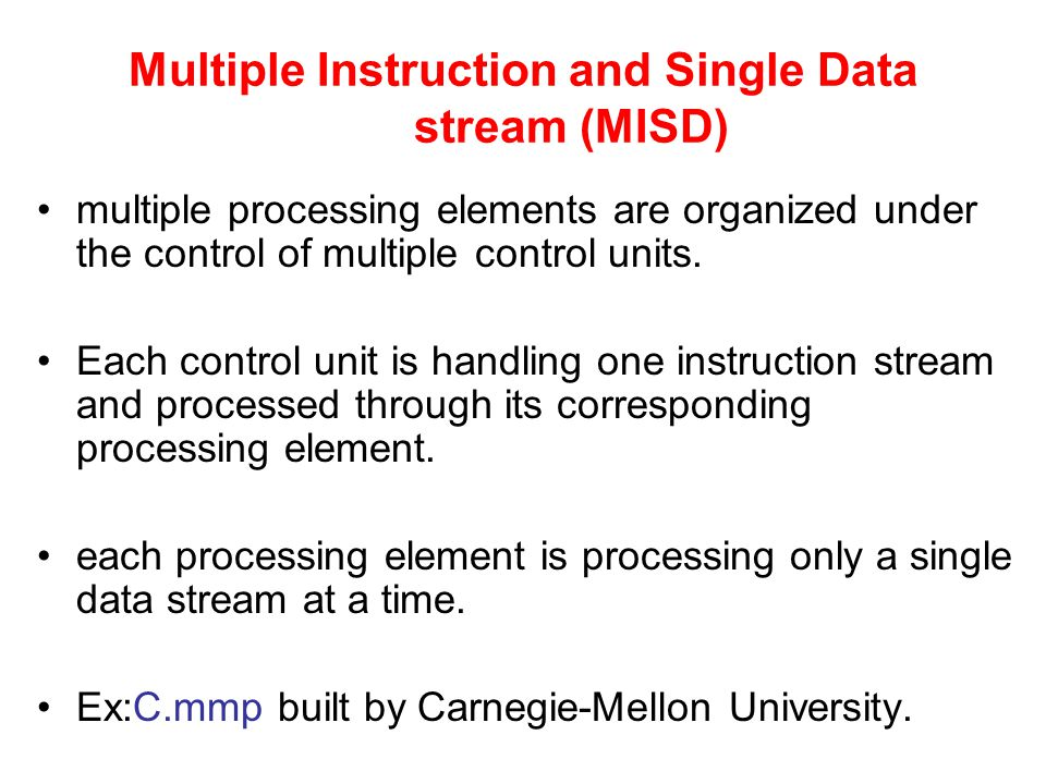 Multiple Instruction and Single Data stream (MISD)
