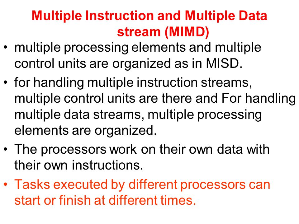 Multiple Instruction and Multiple Data stream (MIMD)