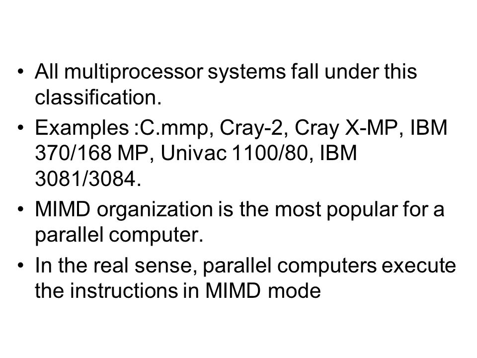 All multiprocessor systems fall under this classification.