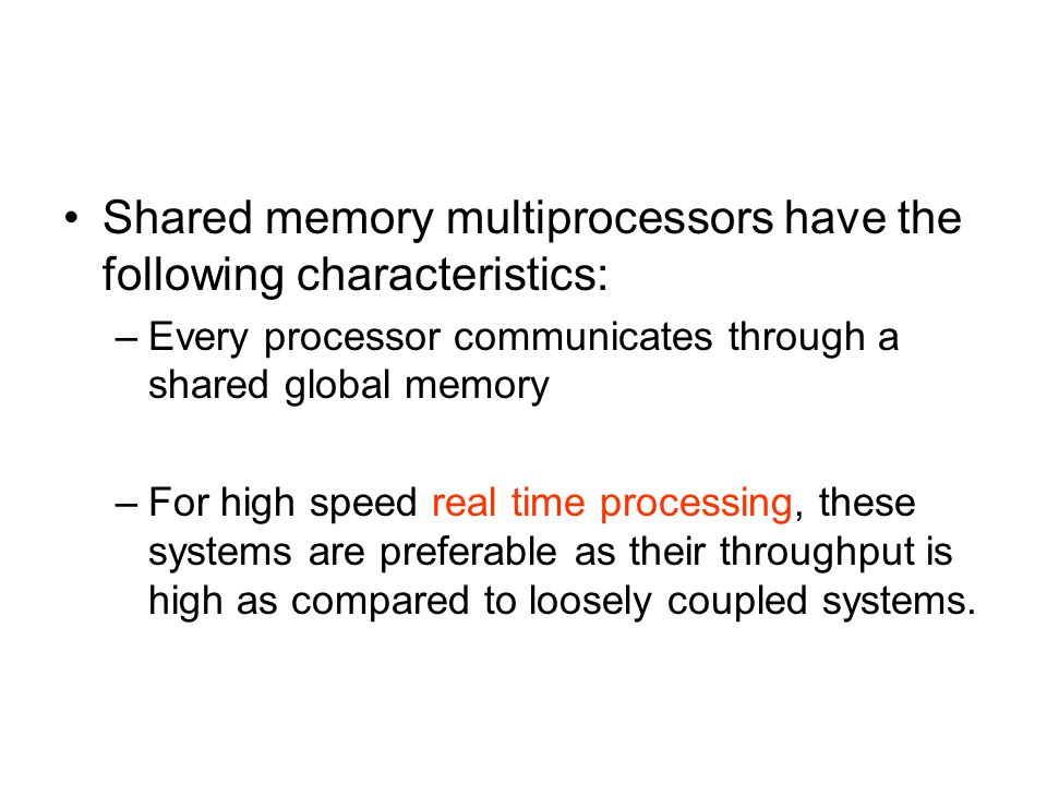 Shared memory multiprocessors have the following characteristics: