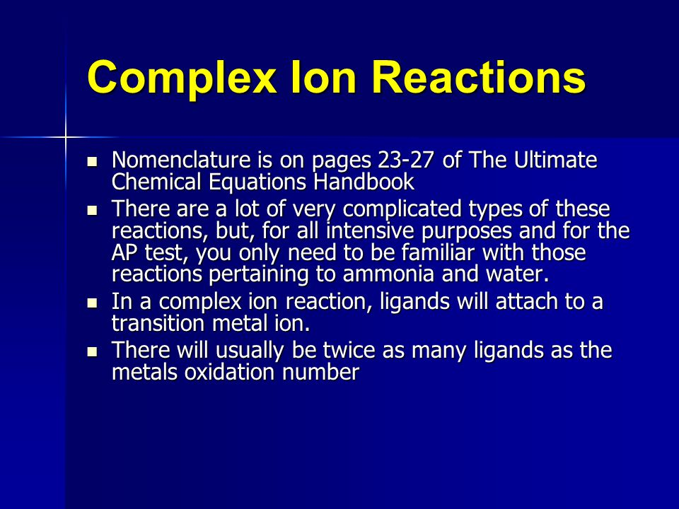 Complex Ion Reactions Nomenclature is on pages 23-27 of The Ultimate Chemical Equations Handbook.
