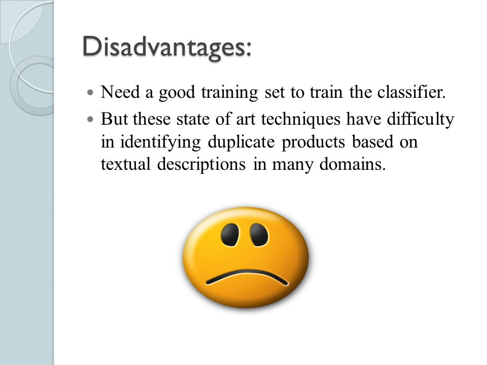 Disadvantages: Need a good training set to train the classifier.