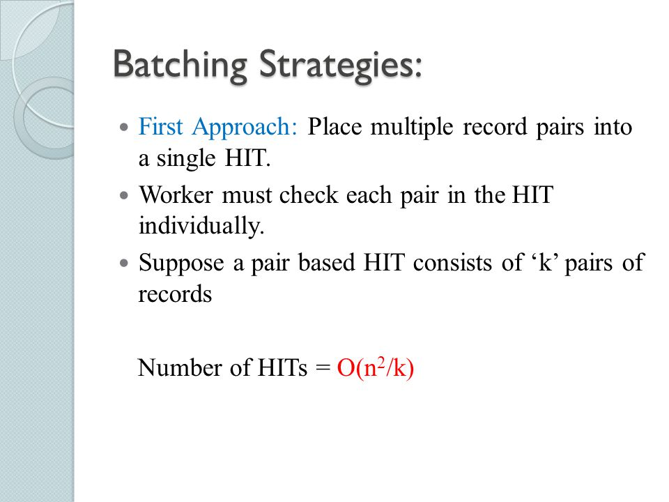 Batching Strategies: First Approach: Place multiple record pairs into a single HIT. Worker must check each pair in the HIT individually.