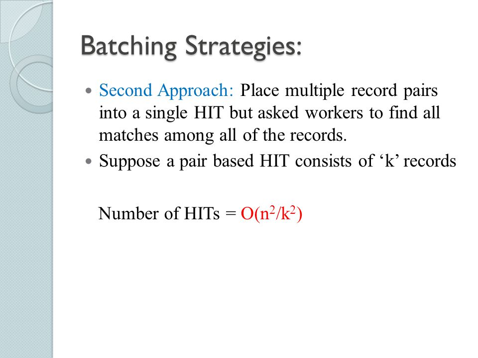 Batching Strategies: Second Approach: Place multiple record pairs into a single HIT but asked workers to find all matches among all of the records.