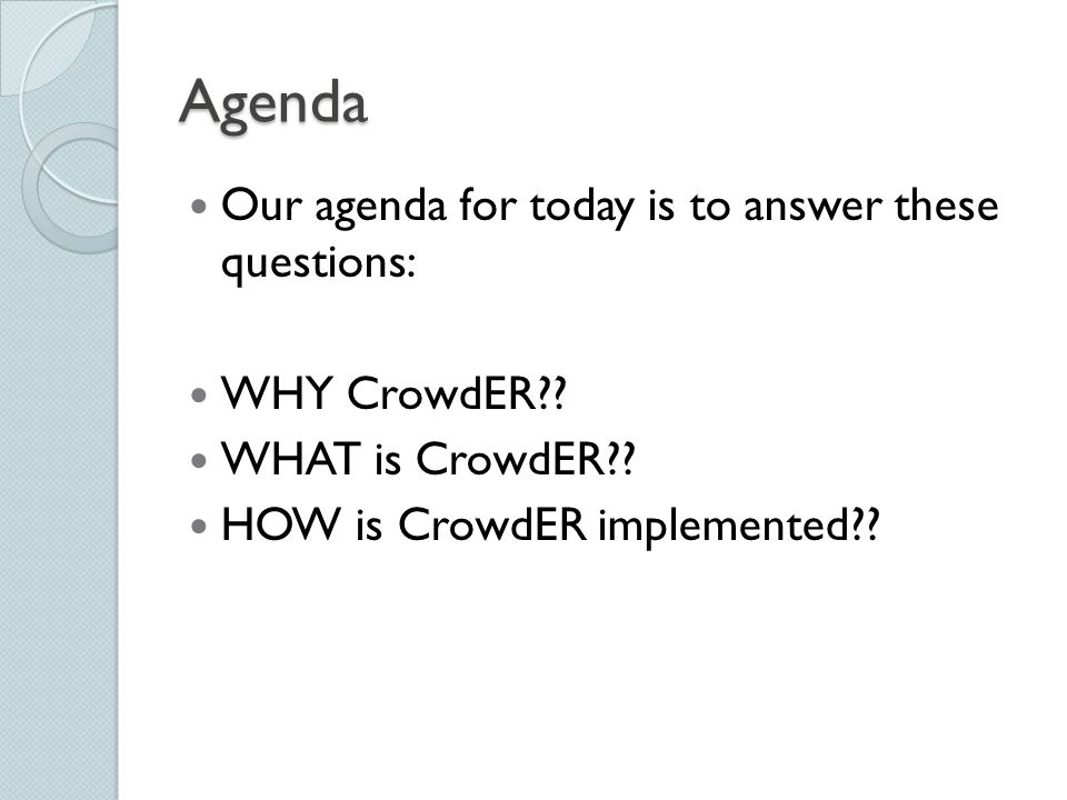 Agenda Our agenda for today is to answer these questions: