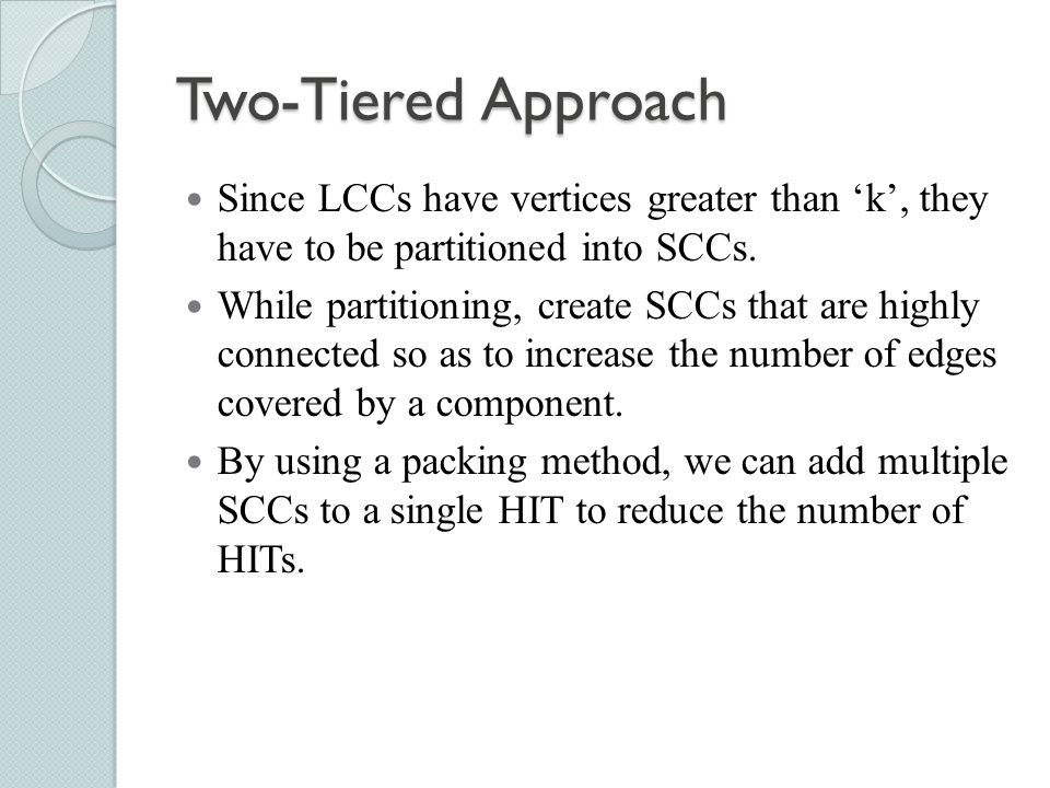 Two-Tiered Approach Since LCCs have vertices greater than 'k', they have to be partitioned into SCCs.