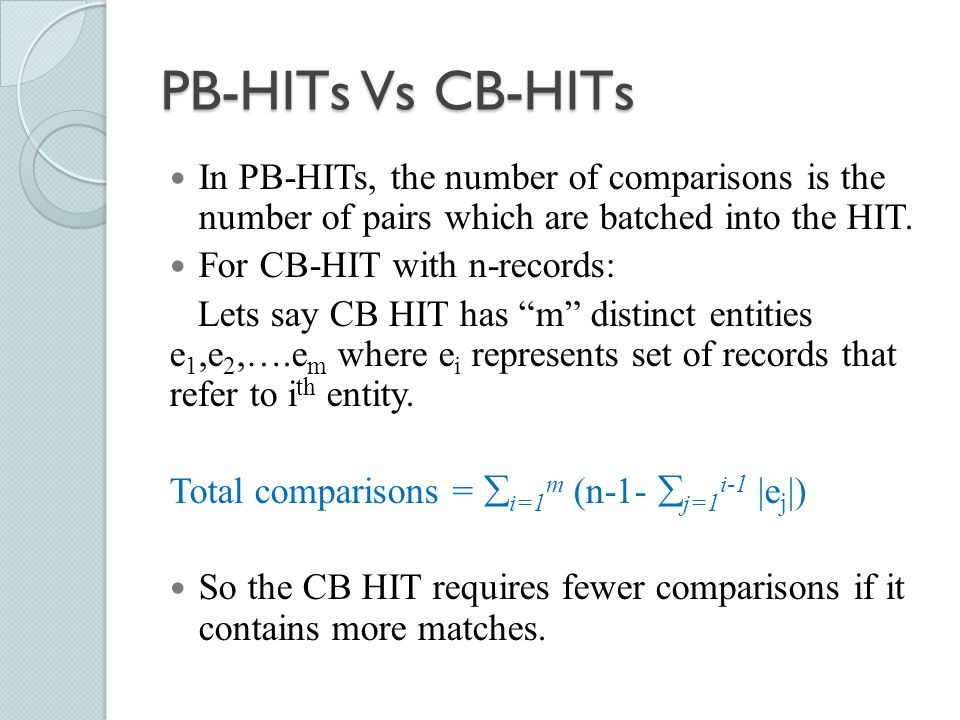 PB-HITs Vs CB-HITs In PB-HITs, the number of comparisons is the number of pairs which are batched into the HIT.