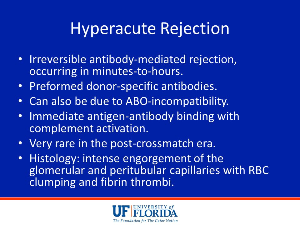 Hyperacute Rejection Irreversible antibody-mediated rejection, occurring in minutes-to-hours. Preformed donor-specific antibodies.