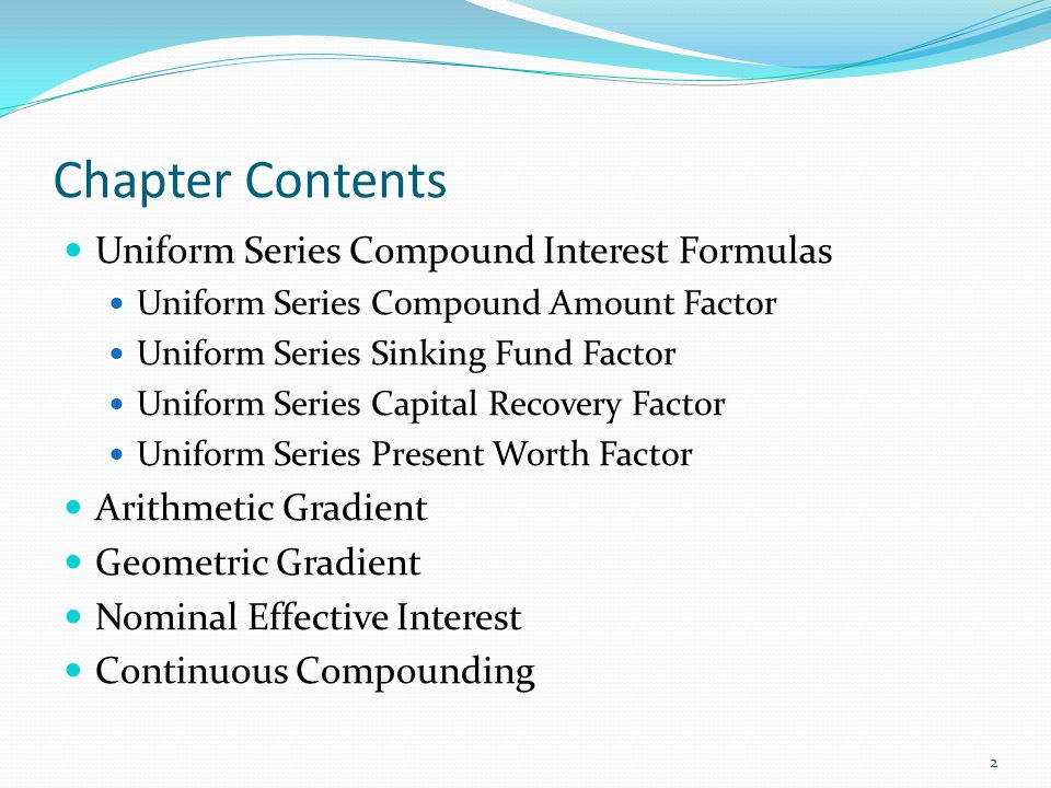 Chapter Contents Uniform Series Compound Interest Formulas