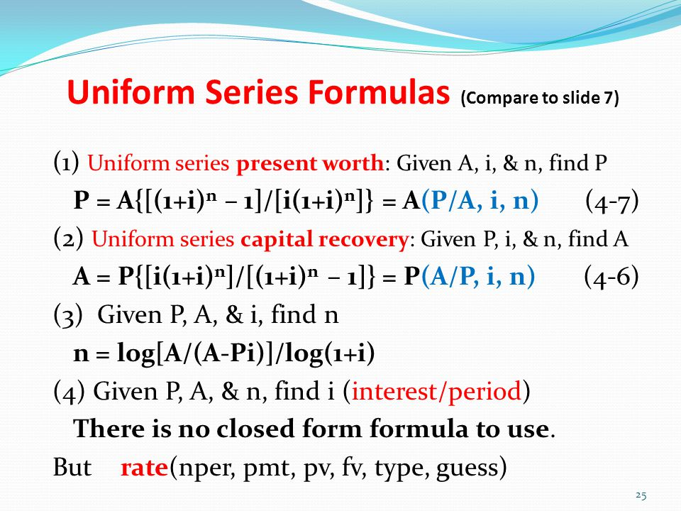 Uniform Series Formulas (Compare to slide 7)