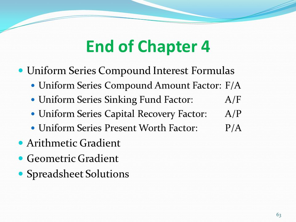 End of Chapter 4 Uniform Series Compound Interest Formulas