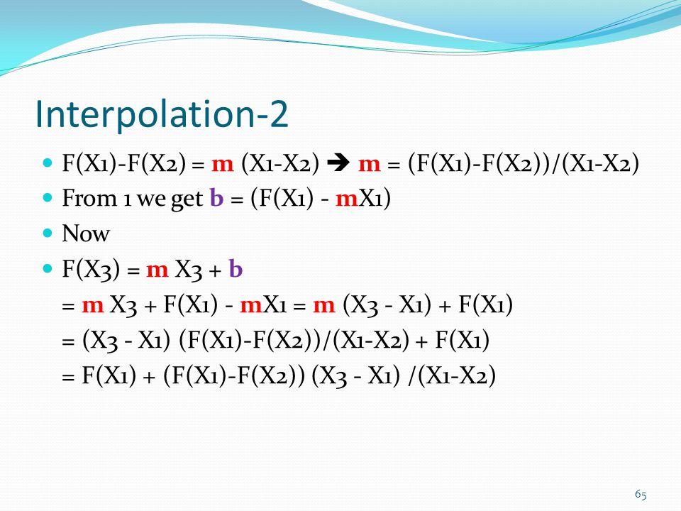 Interpolation-2 F(X1)-F(X2) = m (X1-X2)  m = (F(X1)-F(X2))/(X1-X2)