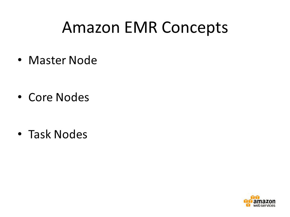 Amazon EMR Concepts Master Node Core Nodes Task Nodes