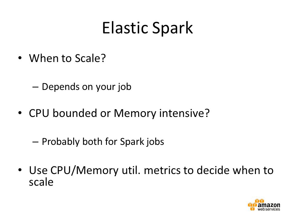 Elastic Spark When to Scale CPU bounded or Memory intensive