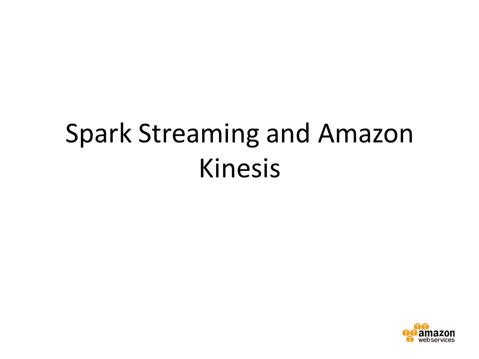 Spark Streaming and Amazon Kinesis