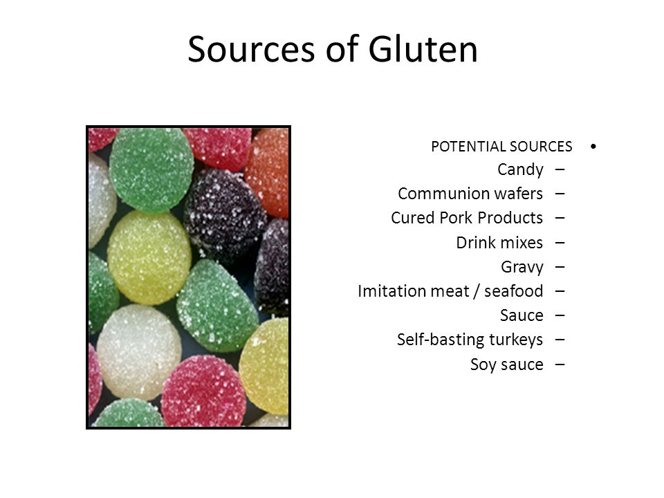 Sources of Gluten Candy Communion wafers Cured Pork Products