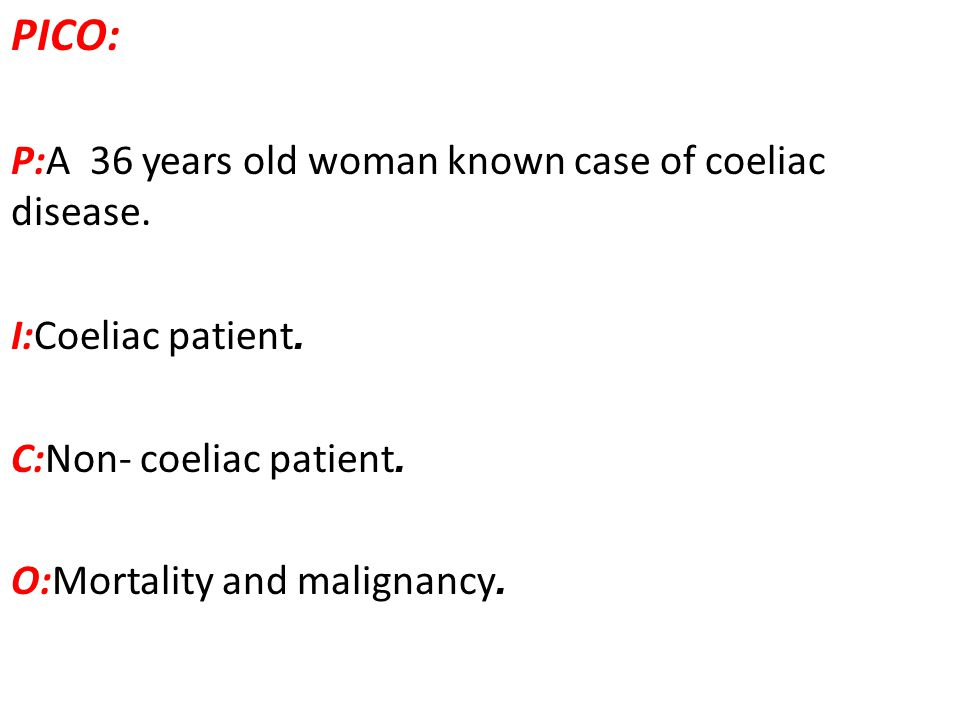 PICO: P:A 36 years old woman known case of coeliac disease.