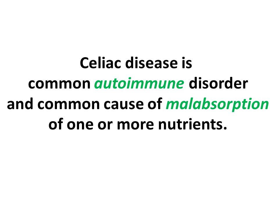 Celiac disease is common autoimmune disorder and common cause of malabsorption of one or more nutrients.