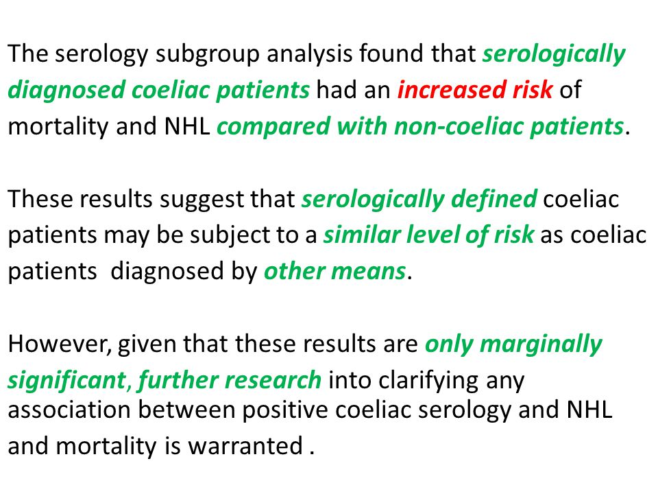 The serology subgroup analysis found that serologically diagnosed coeliac patients had an increased risk of mortality and NHL compared with non-coeliac patients.