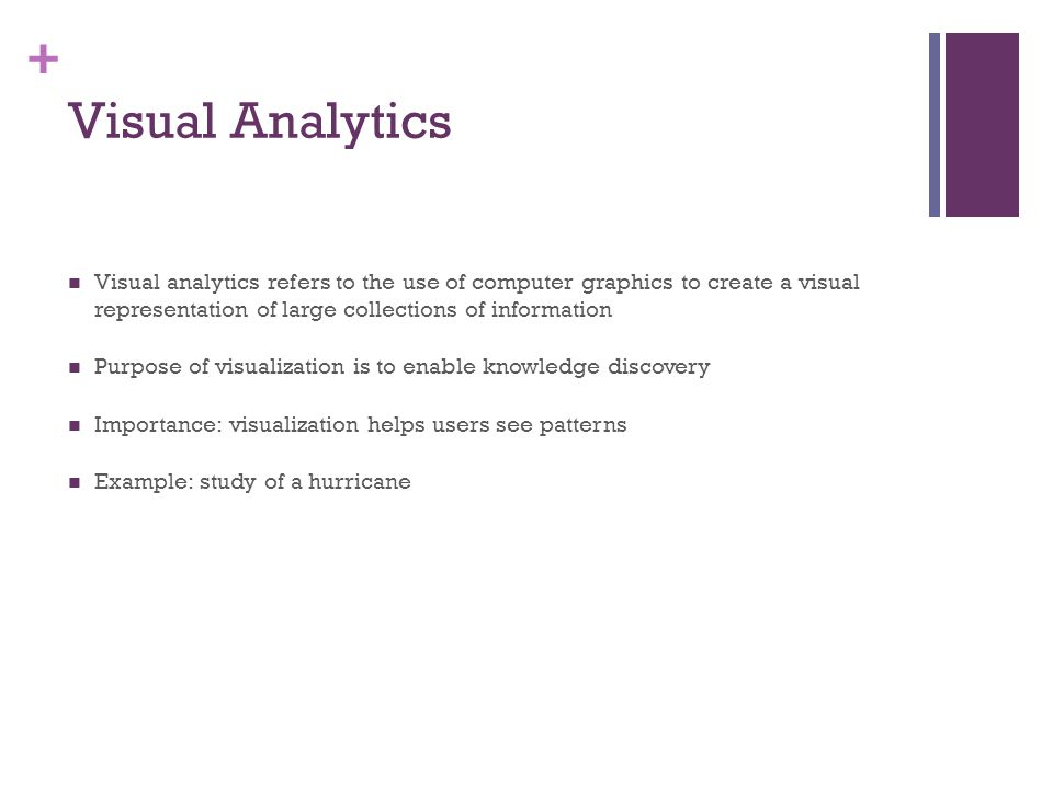 Visual Analytics Visual analytics refers to the use of computer graphics to create a visual representation of large collections of information.