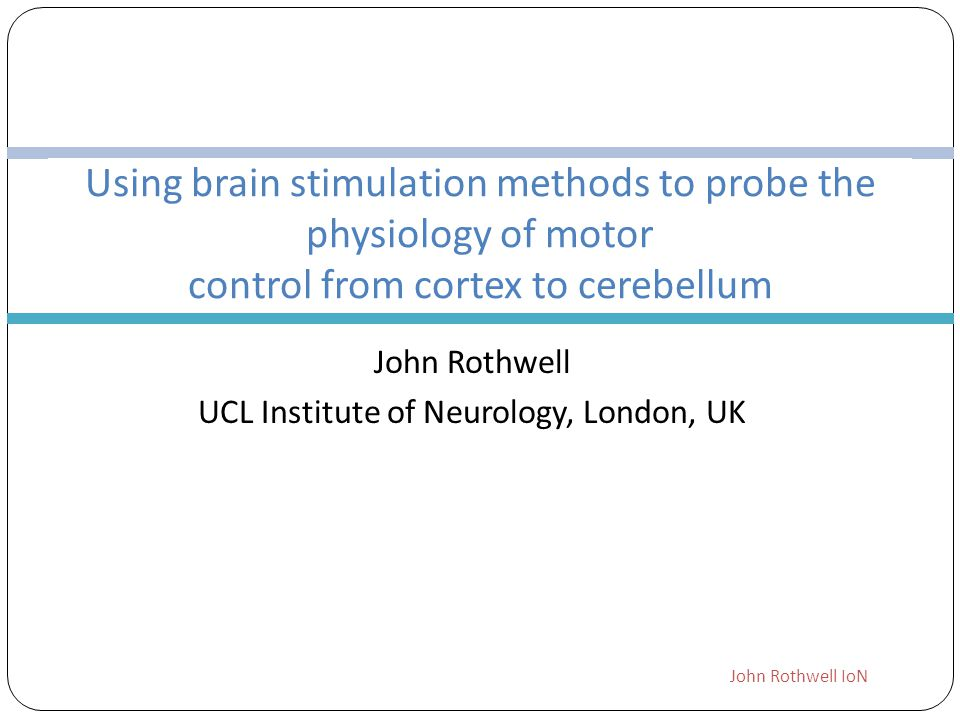 John Rothwell UCL Institute of Neurology, London, UK