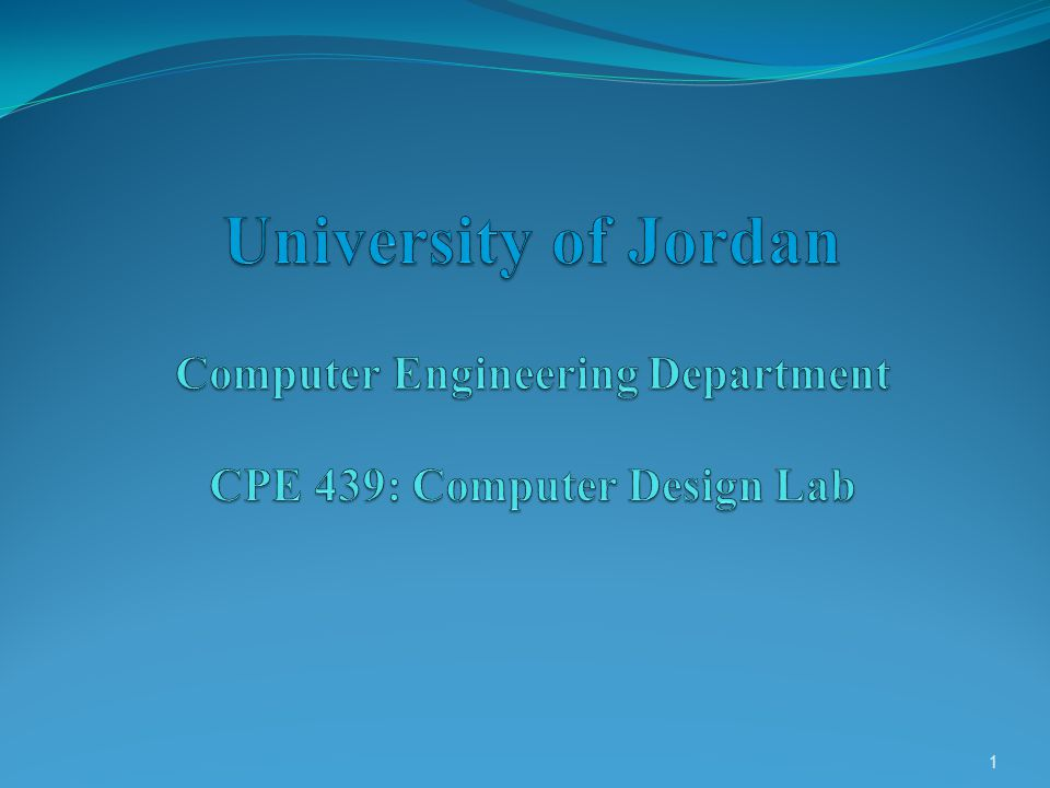 University of Jordan Computer Engineering Department CPE 439: Computer Design Lab