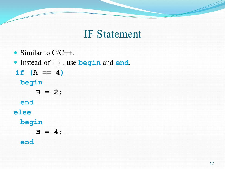 IF Statement Similar to C/C++. Instead of { } , use begin and end.