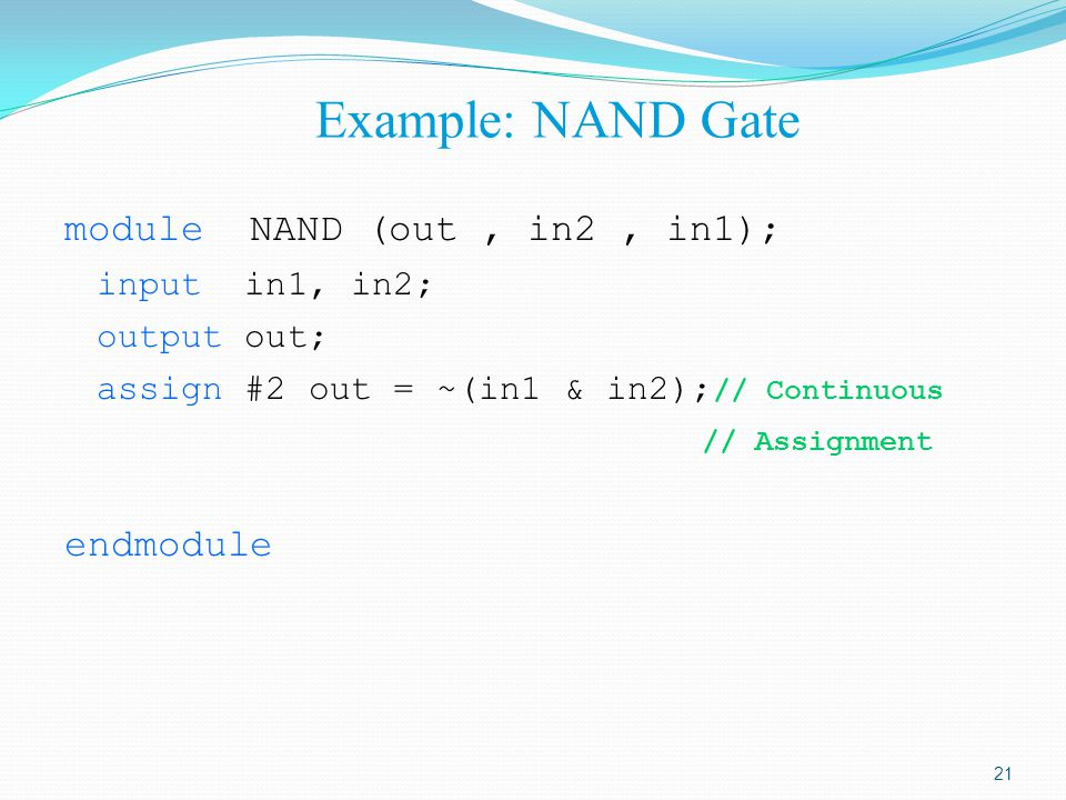 Example: NAND Gate module NAND (out , in2 , in1); input in1, in2;