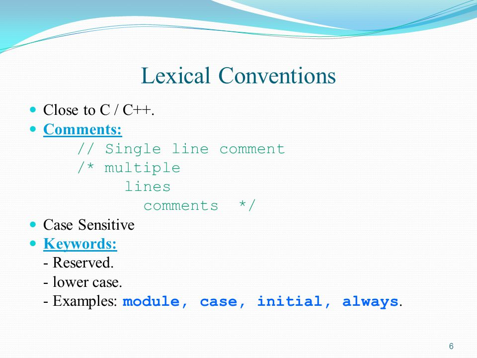 Lexical Conventions Close to C / C++. Comments: // Single line comment