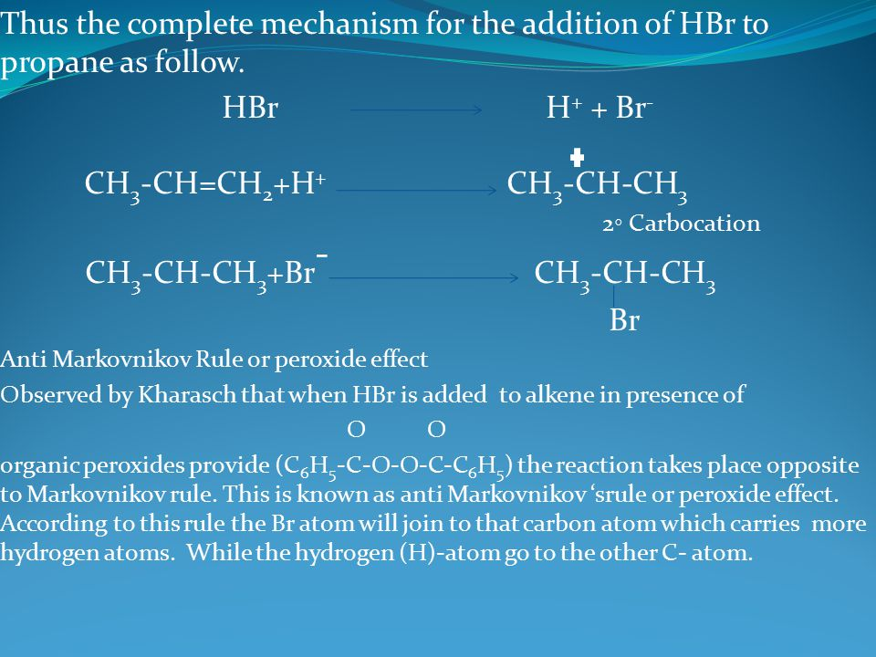 Thus the complete mechanism for the addition of HBr to propane as follow.