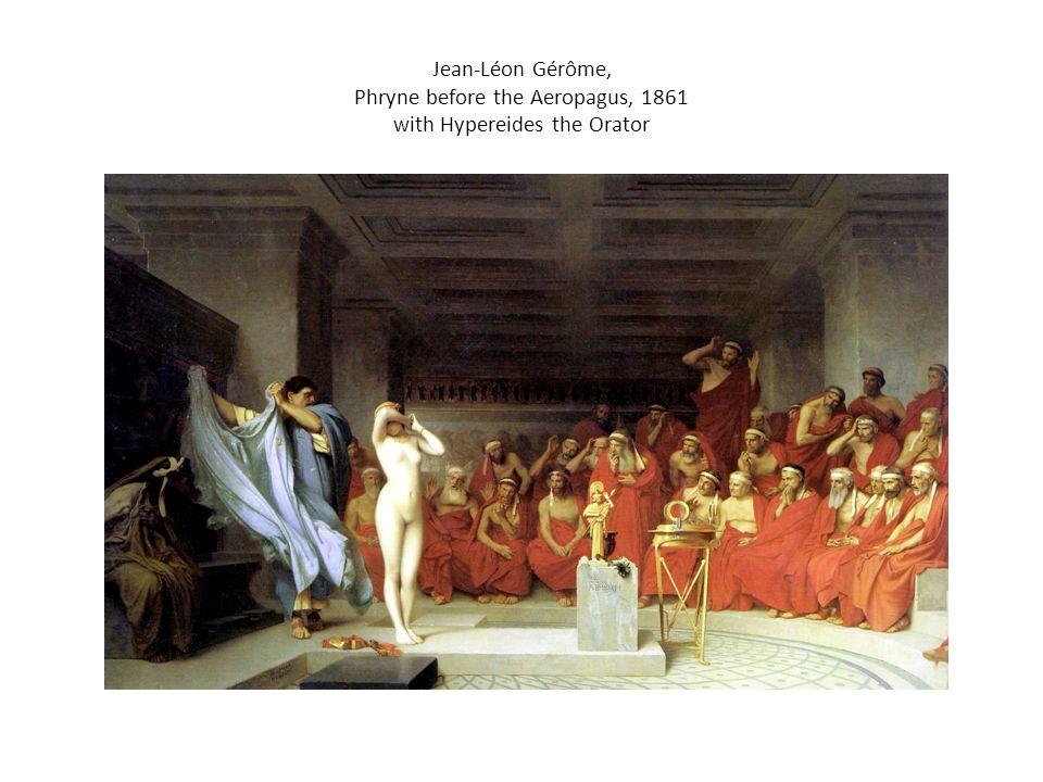 Jean-Léon Gérôme, Phryne before the Aeropagus, 1861 with Hypereides the Orator