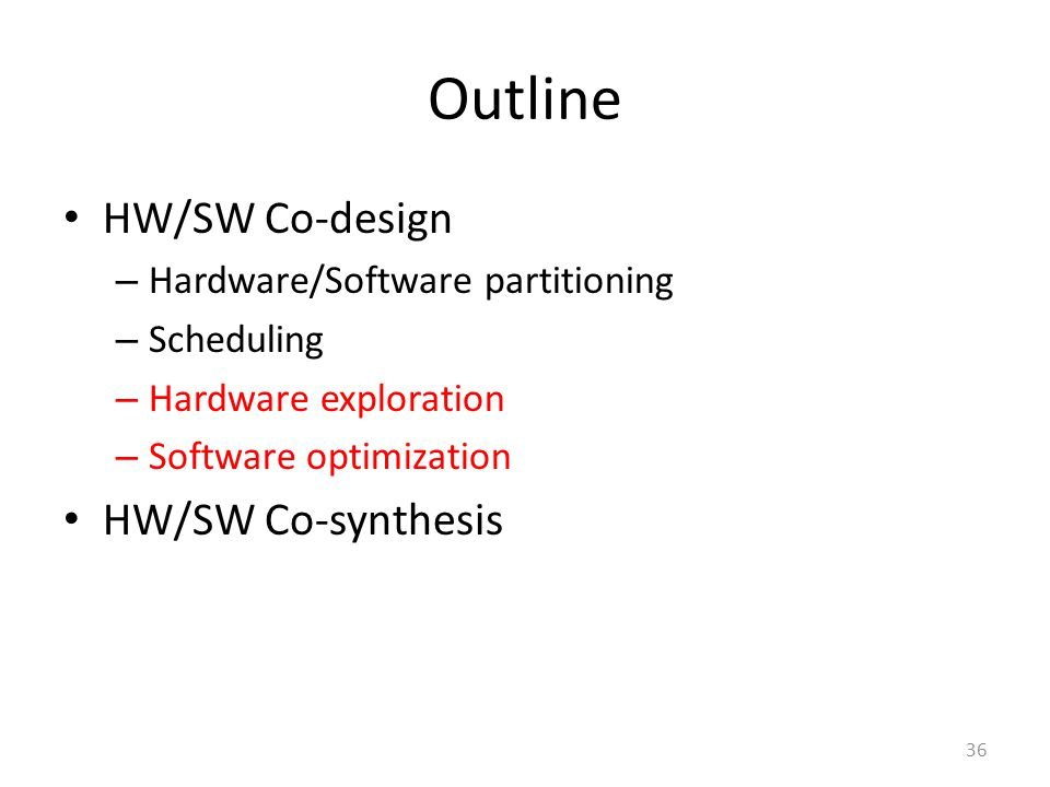 Outline HW/SW Co-design HW/SW Co-synthesis