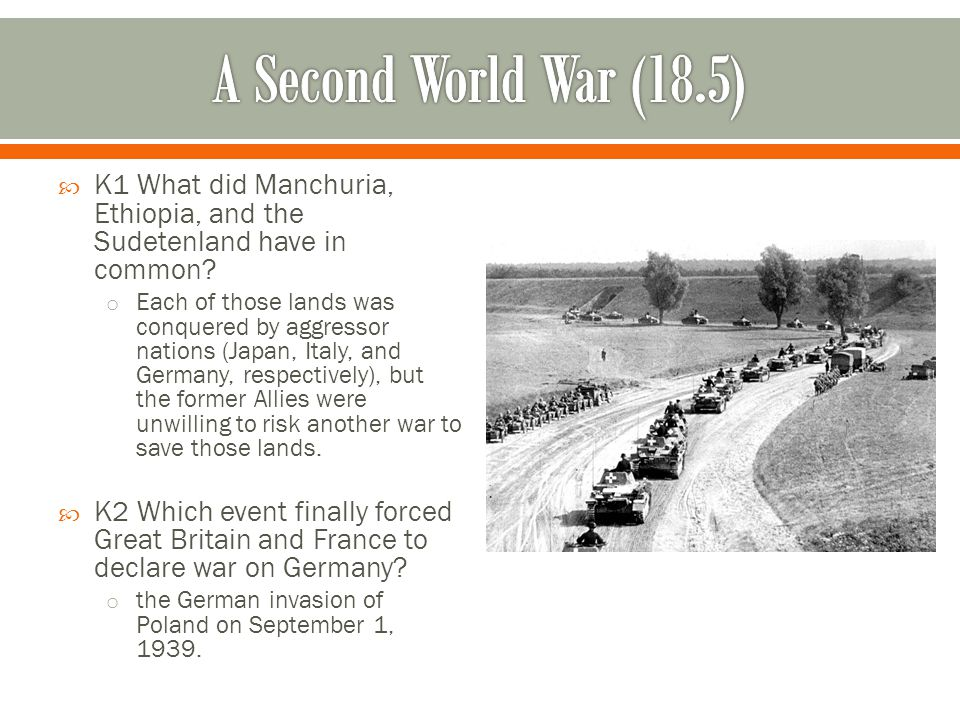 A Second World War (18.5) K1 What did Manchuria, Ethiopia, and the Sudetenland have in common