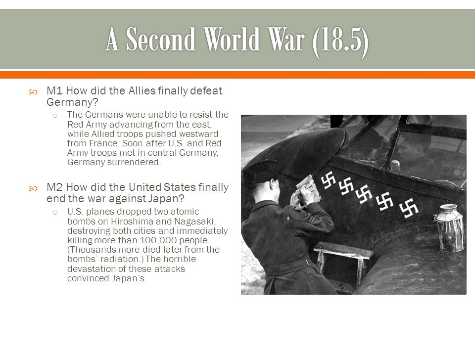 A Second World War (18.5) M1 How did the Allies finally defeat Germany