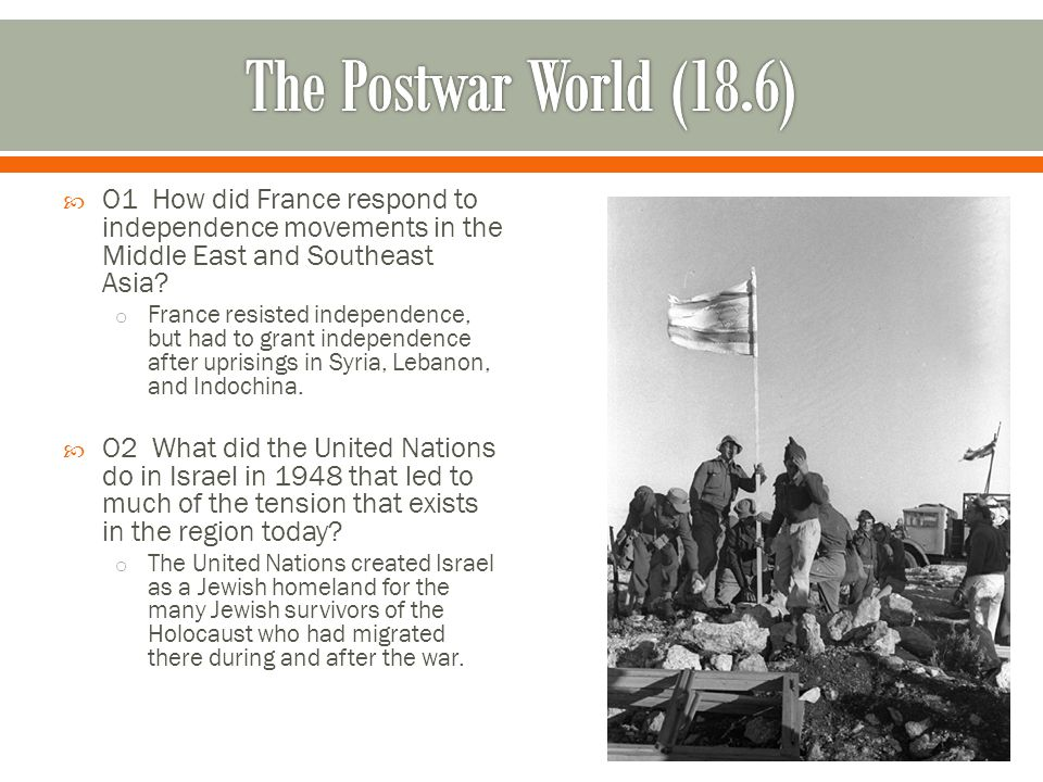 The Postwar World (18.6) O1 How did France respond to independence movements in the Middle East and Southeast Asia