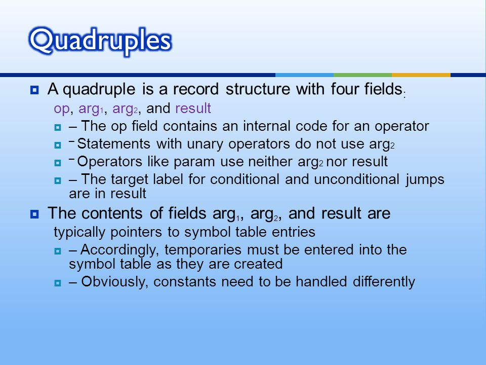 Quadruples A quadruple is a record structure with four fields: