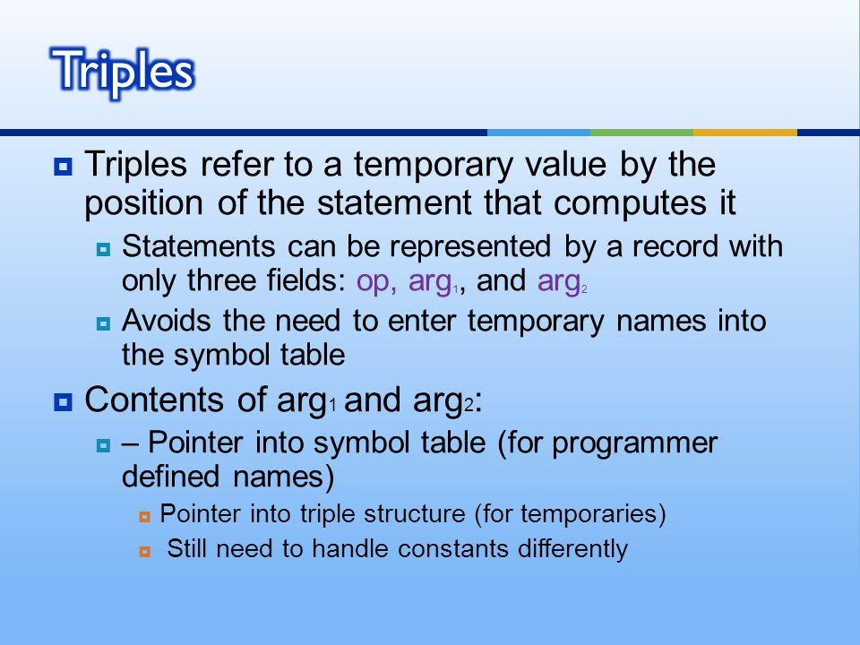 Triples Triples refer to a temporary value by the position of the statement that computes it.