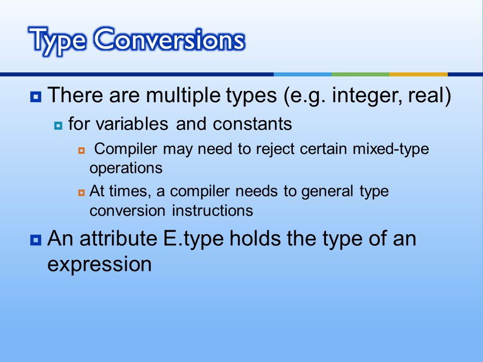 Type Conversions There are multiple types (e.g. integer, real)